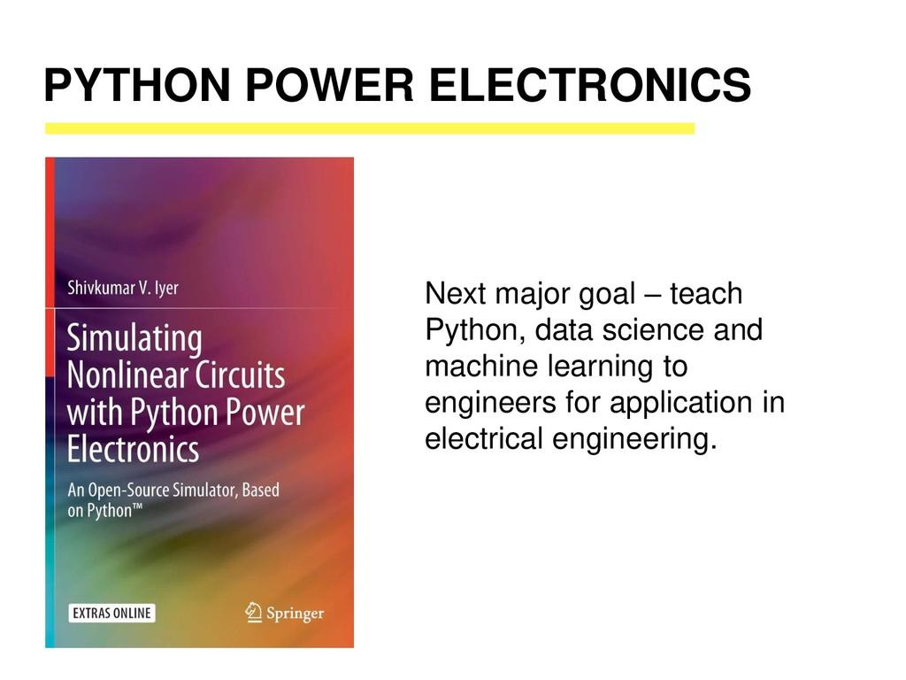 PYTHON POWER ELECTRONICS Next major goal – teac...