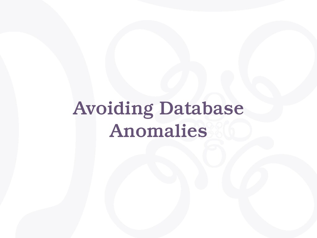 Avoiding Database Anomalies