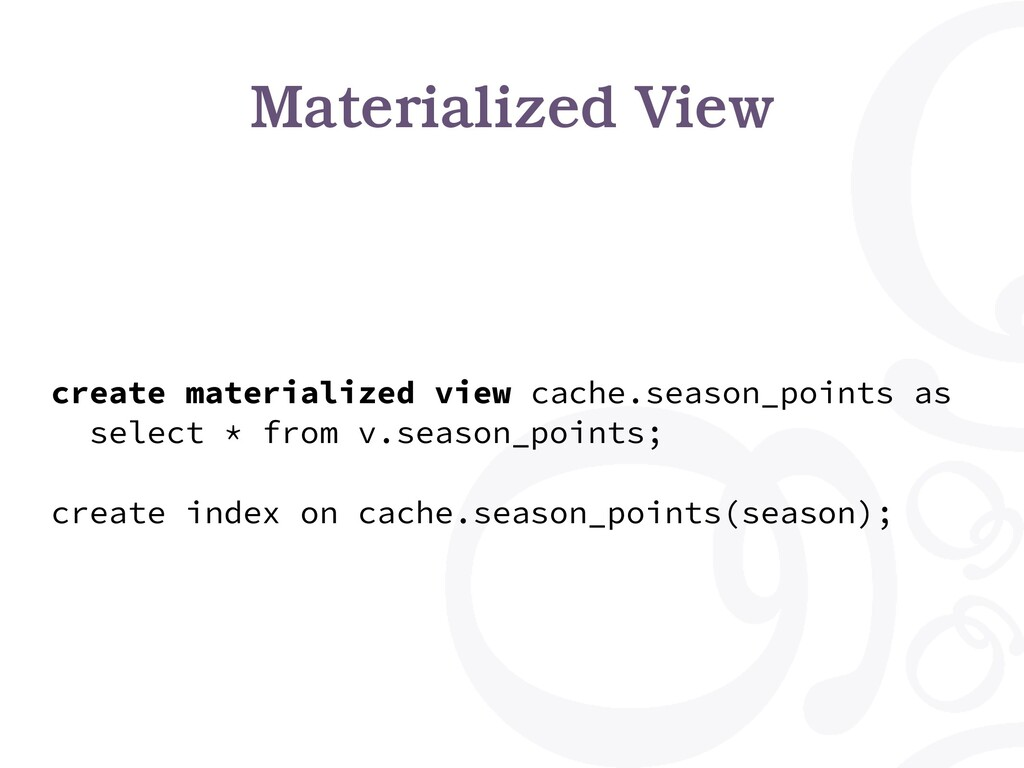 Materialized View create materialized view cach...