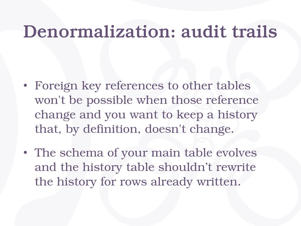 Denormalization: audit trails • Foreign key ref...