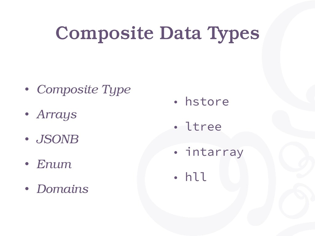 Composite Data Types • Composite Type • Arrays ...