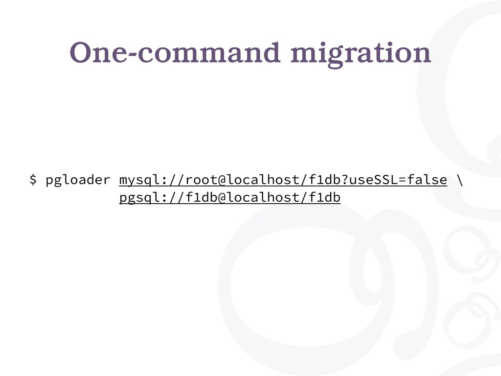 One-command migration $ pgloader mysql://root@l...