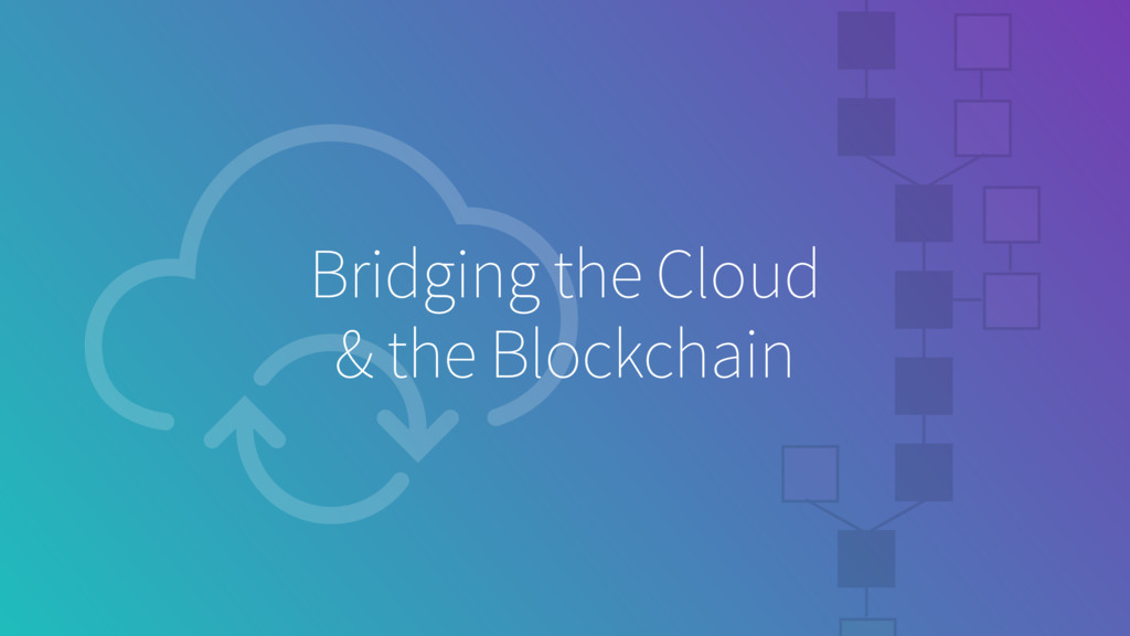 Bridging the Cloud & the Blockchain