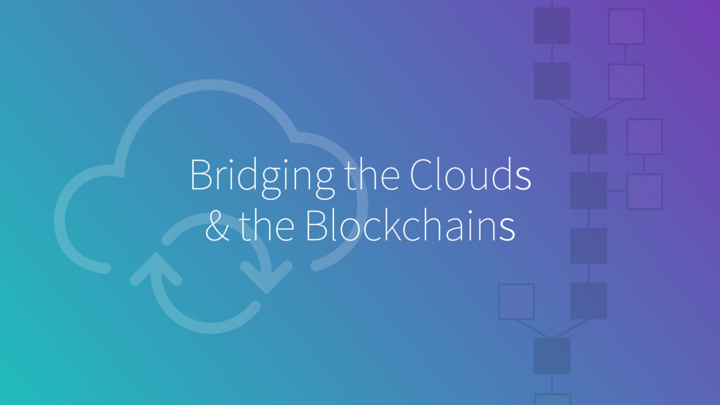 Bridging the Clouds & the Blockchains