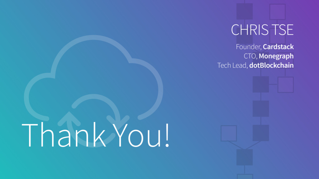 Thank You! CHRIS TSE Founder, Cardstack CTO, Mo...