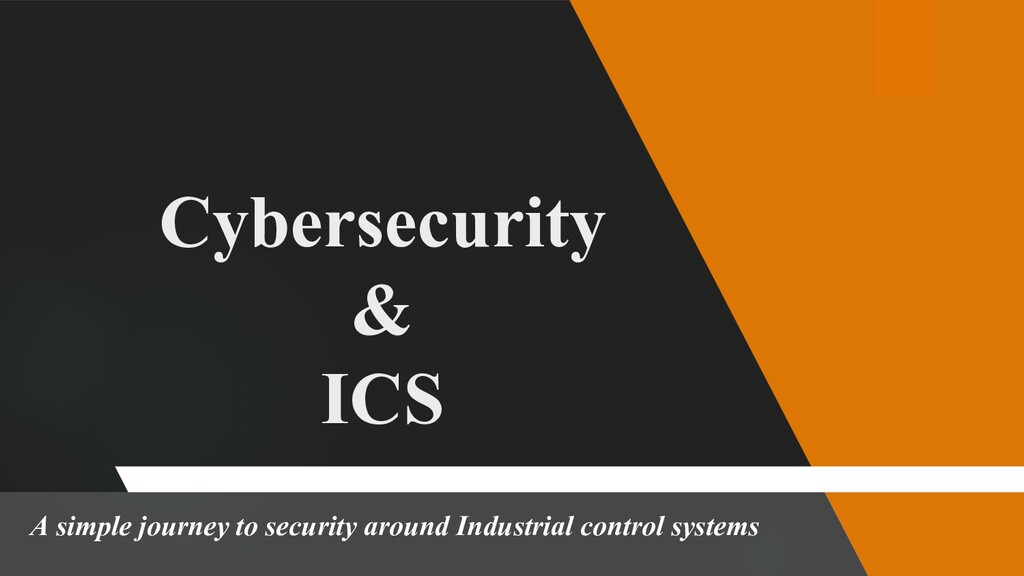 Cybersecurity & ICS A simple journey to securit...