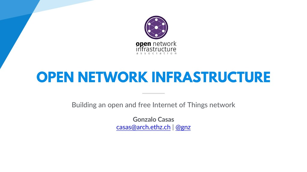 OPEN NETWORK INFRASTRUCTURE Building an open an...