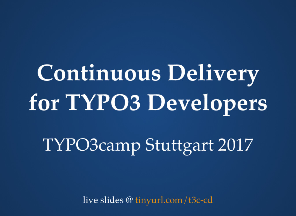 Continuous Delivery for TYPO3 Developers TYPO3c...