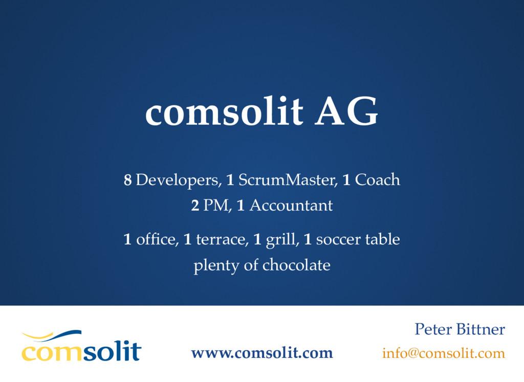 comsolit AG 8 Developers, 1 ScrumMaster, 1 Coac...