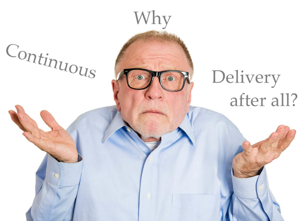 Why Continuous Delivery after all?