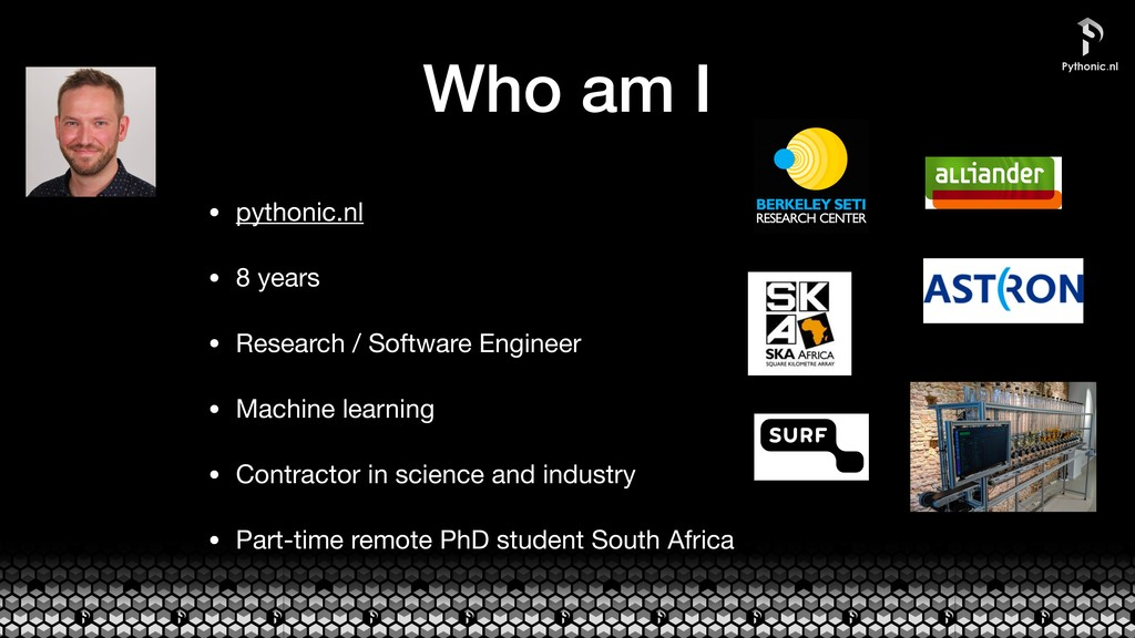 Who am I • pythonic.nl  • 8 years  • Research /...