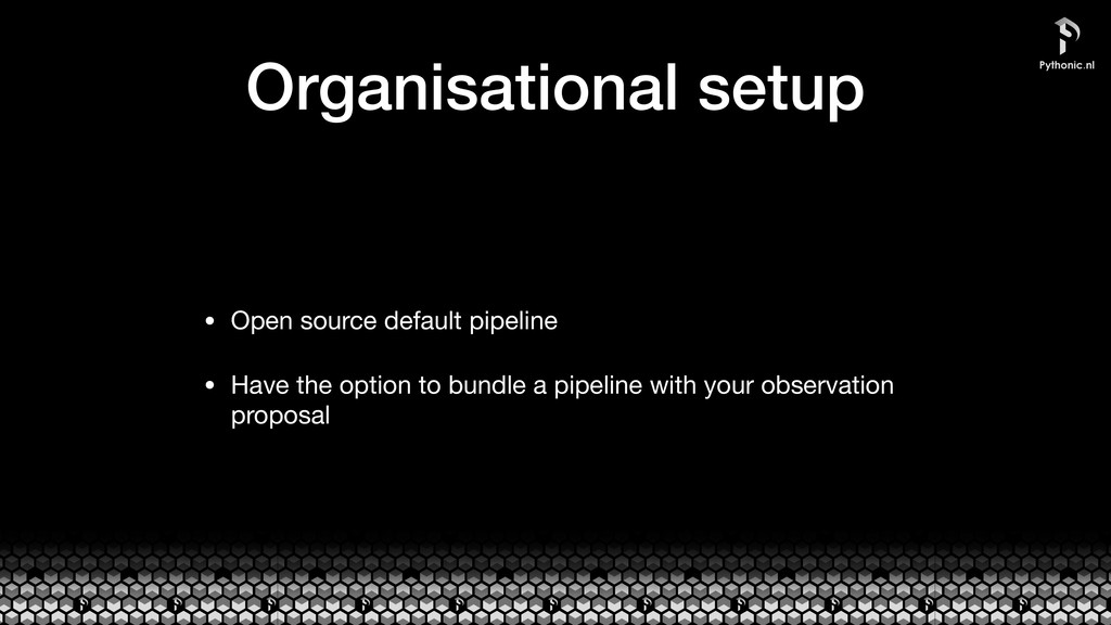 Organisational setup • Open source default pipe...