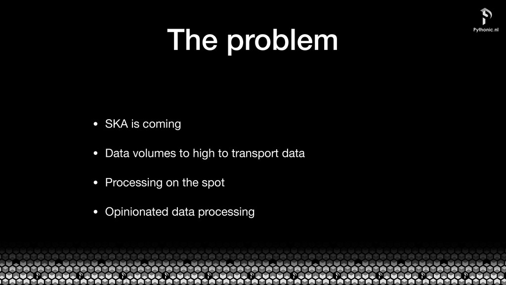 The problem • SKA is coming  • Data volumes to ...