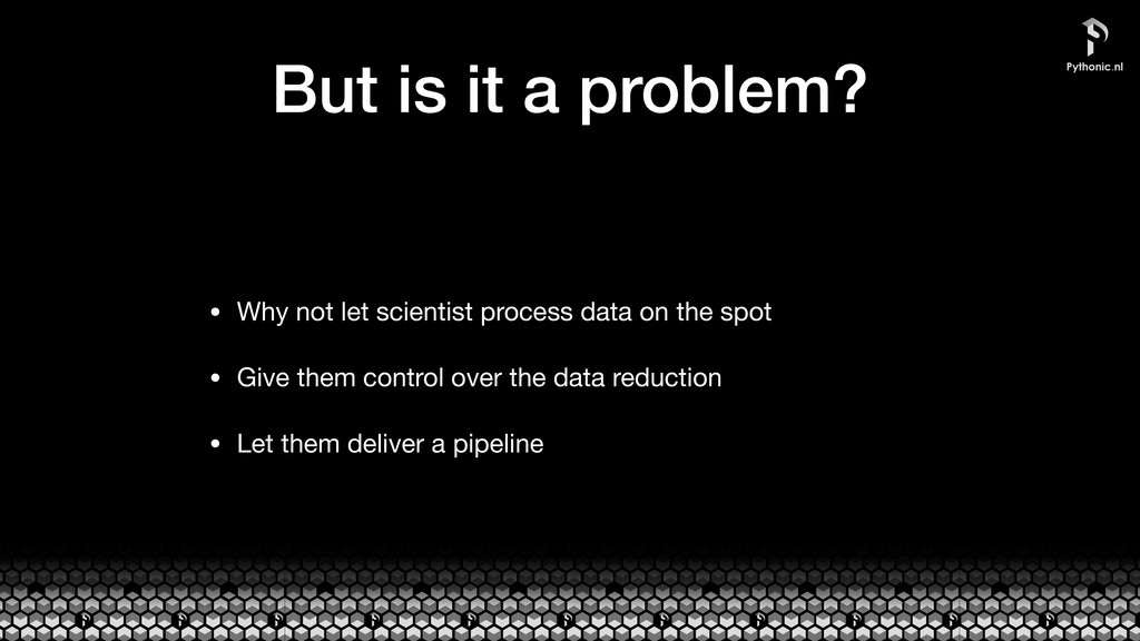 But is it a problem? • Why not let scientist pr...
