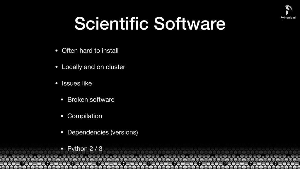 Scientific Software • Often hard to install  • L...
