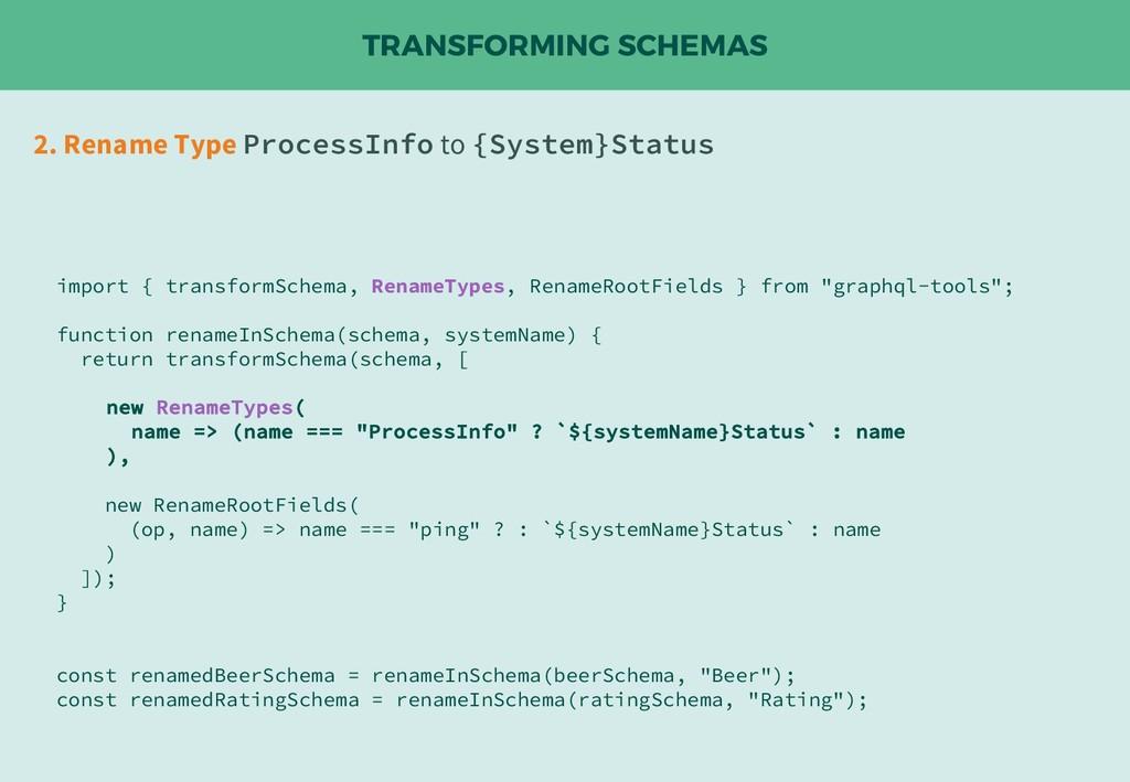 TRANSFORMING SCHEMAS 2. Rename Type ProcessInfo...