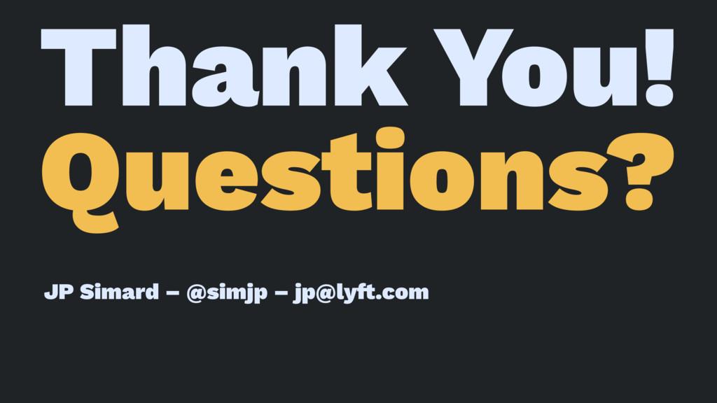 Thank You! Questions? JP Simard – @simjp – jp@l...