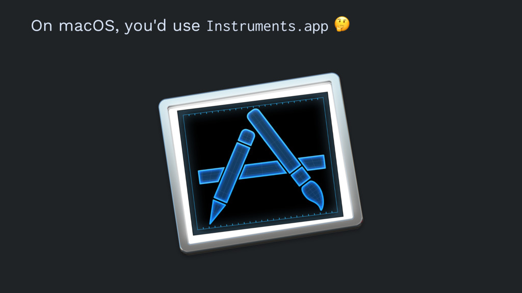 On macOS, you'd use Instruments.app !