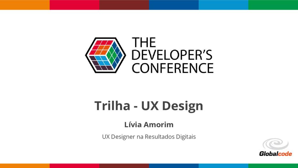 Trilha - UX Design Lívia Amorim UX Designer na ...