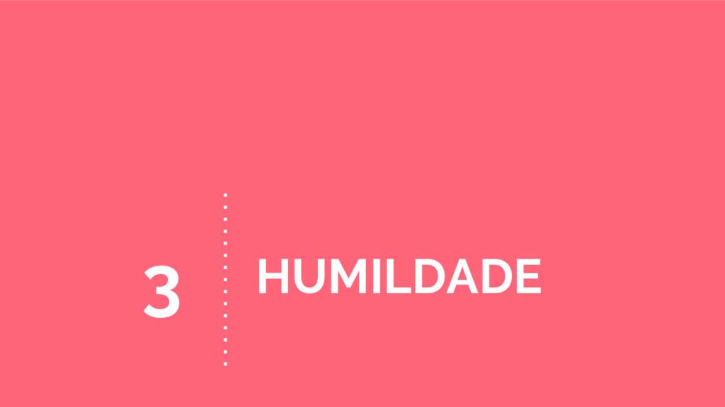 HUMILDADE 3