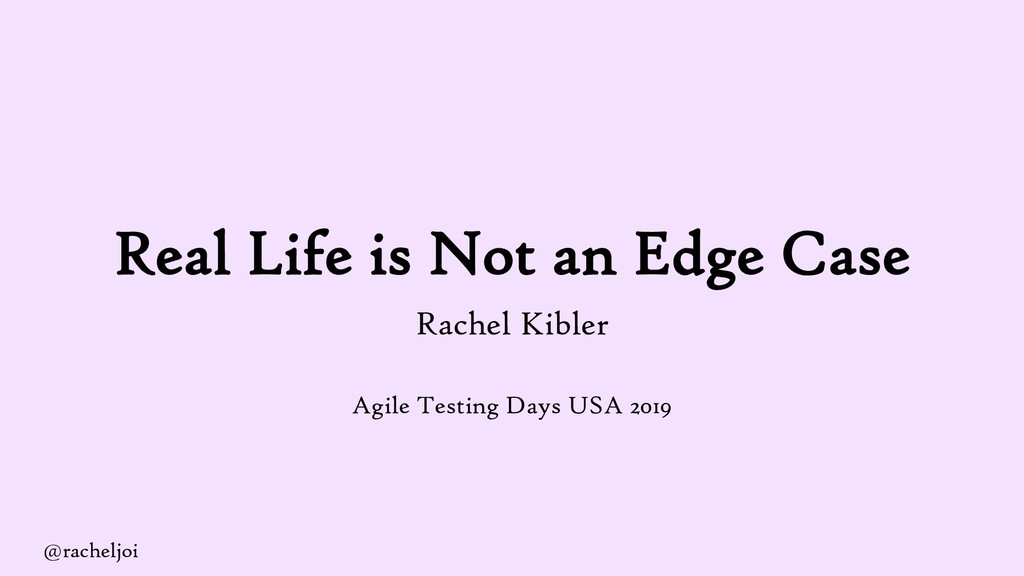 Real Life is Not an Edge Case Rachel Kibler Agi...