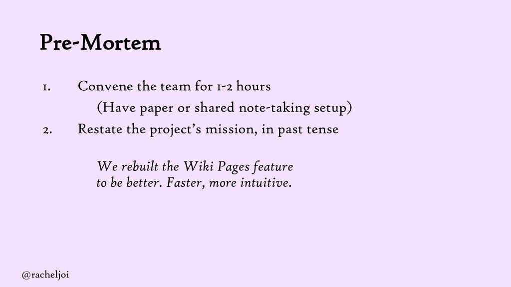 Pre-Mortem 1. Convene the team for 1-2 hours (H...