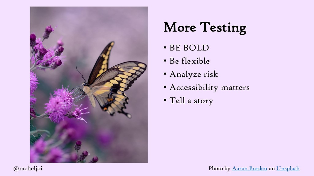 More Testing • BE BOLD • Be flexible • Analyze ...