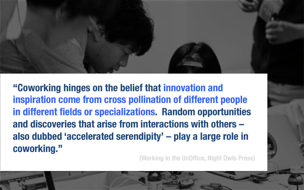 """Coworking hinges on the belief that innovation..."
