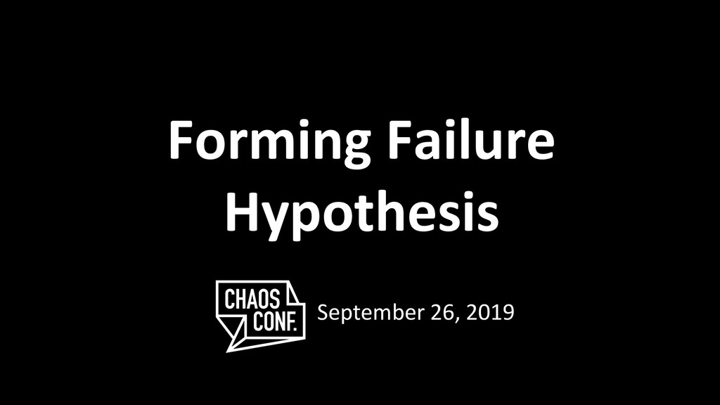 Forming Failure Hypothesis September 26, 2019