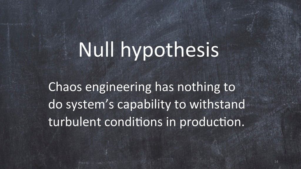 14 Null hypothesis Chaos engineering has nothin...