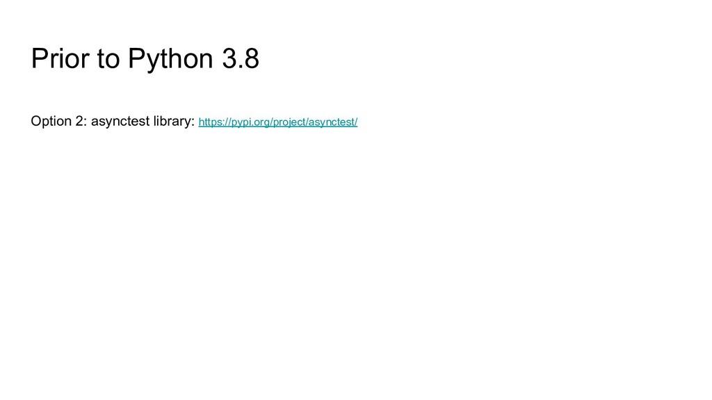 Prior to Python 3.8 Option 2: asynctest library...