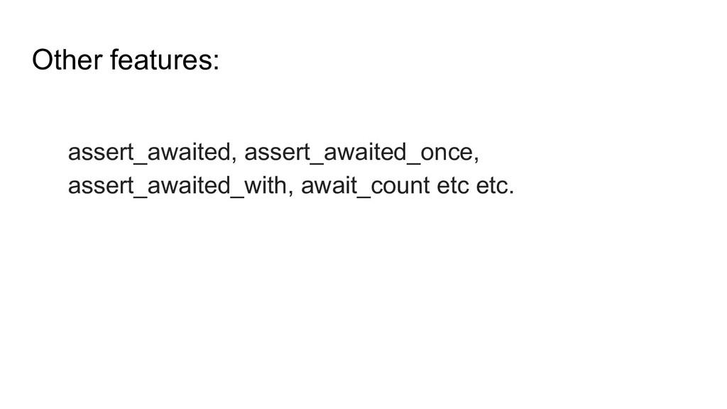 Other features: assert_awaited, assert_awaited_...