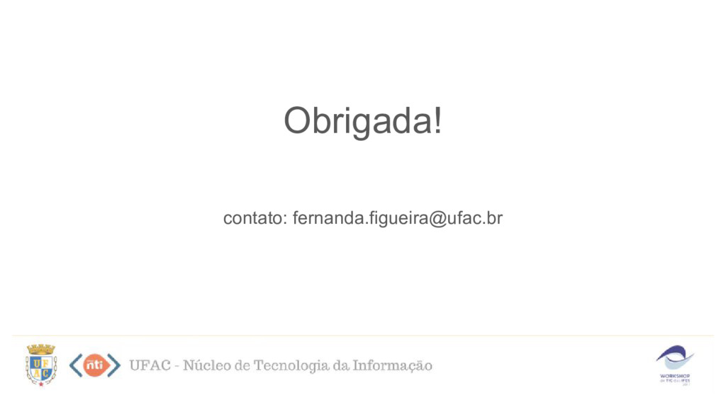 Obrigada! contato: fernanda.figueira@ufac.br