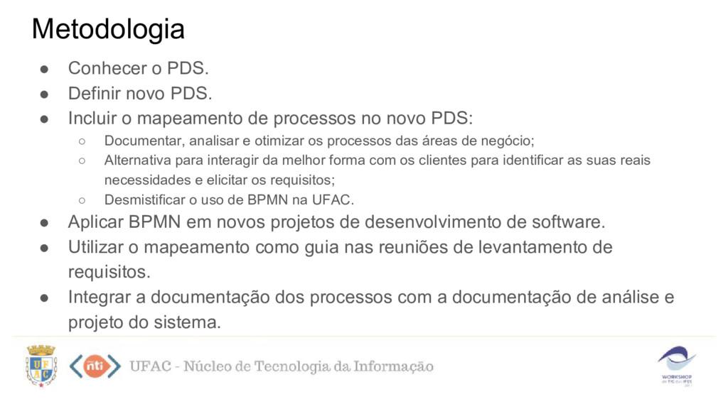 Metodologia ● Conhecer o PDS. ● Definir novo PD...