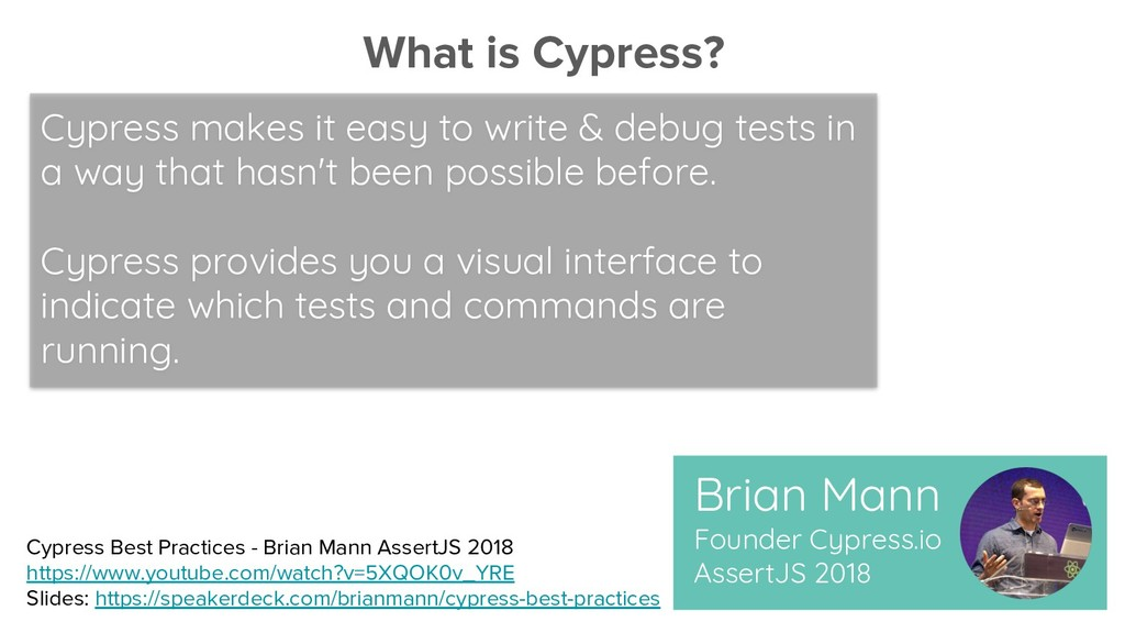 Cypress makes it easy to write & debug tests in...