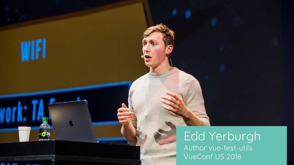 Edd Yerburgh Author vue-test-utils VueConf US 2...