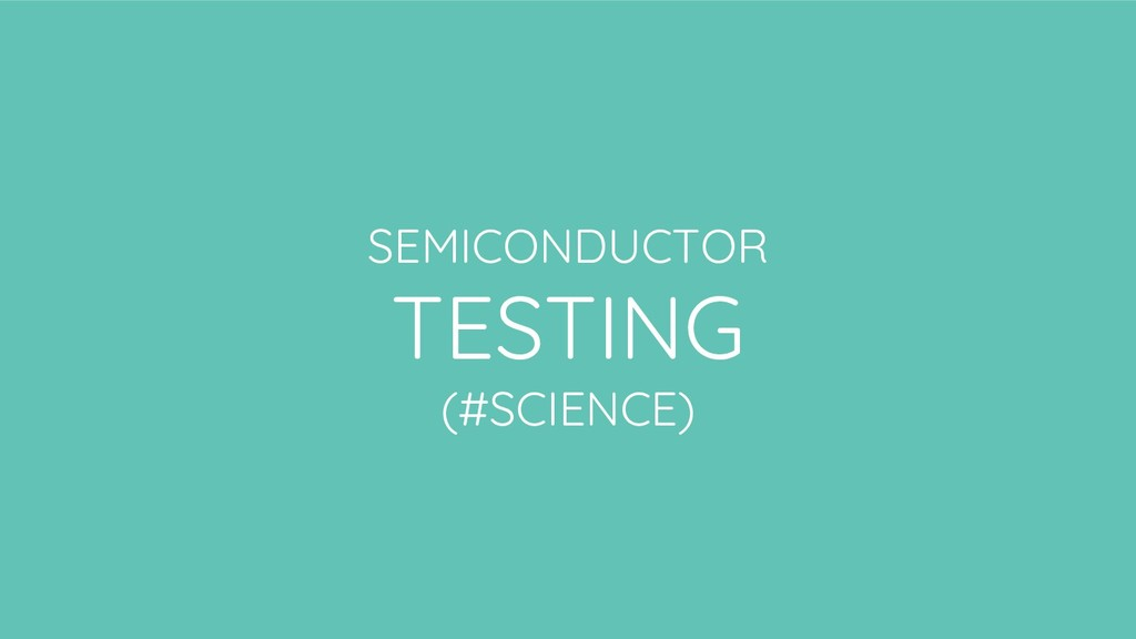 SEMICONDUCTOR TESTING (#SCIENCE)