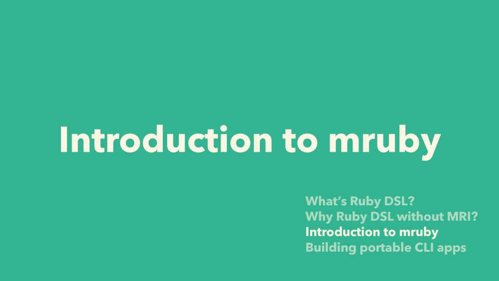 Introduction to mruby What's Ruby DSL? Why Ruby...
