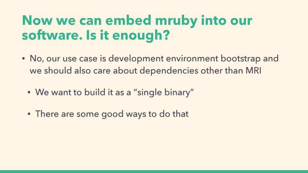 Now we can embed mruby into our software. Is it...