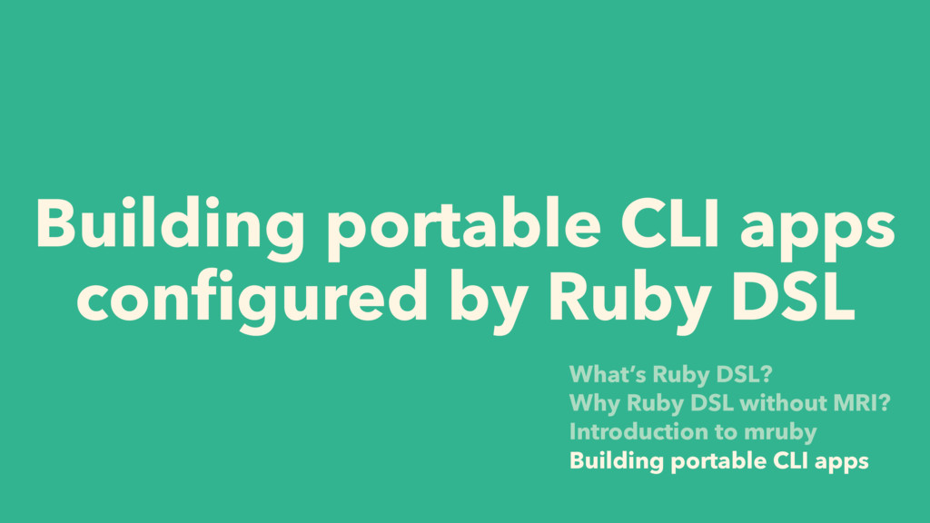 Building portable CLI apps configured by Ruby DS...