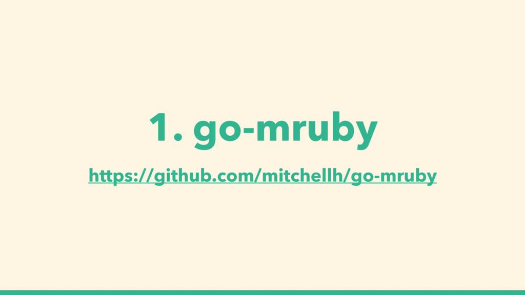 https://github.com/mitchellh/go-mruby 1. go-mru...