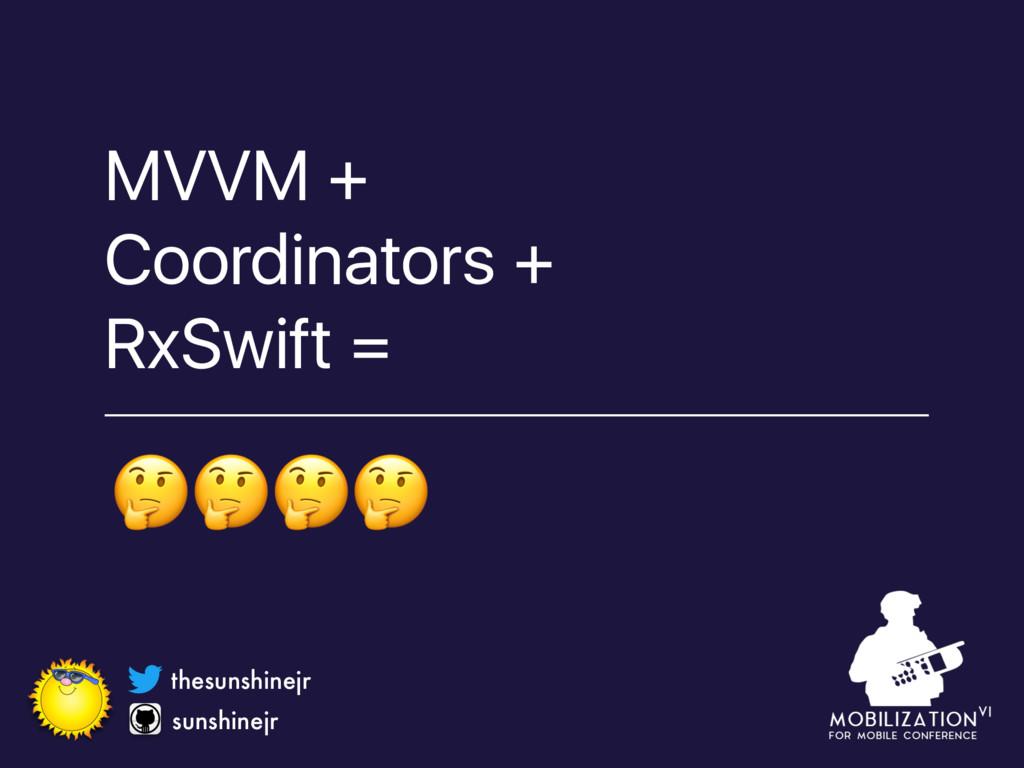 MVVM + Coordinators + RxSwift = sunshinejr thes...