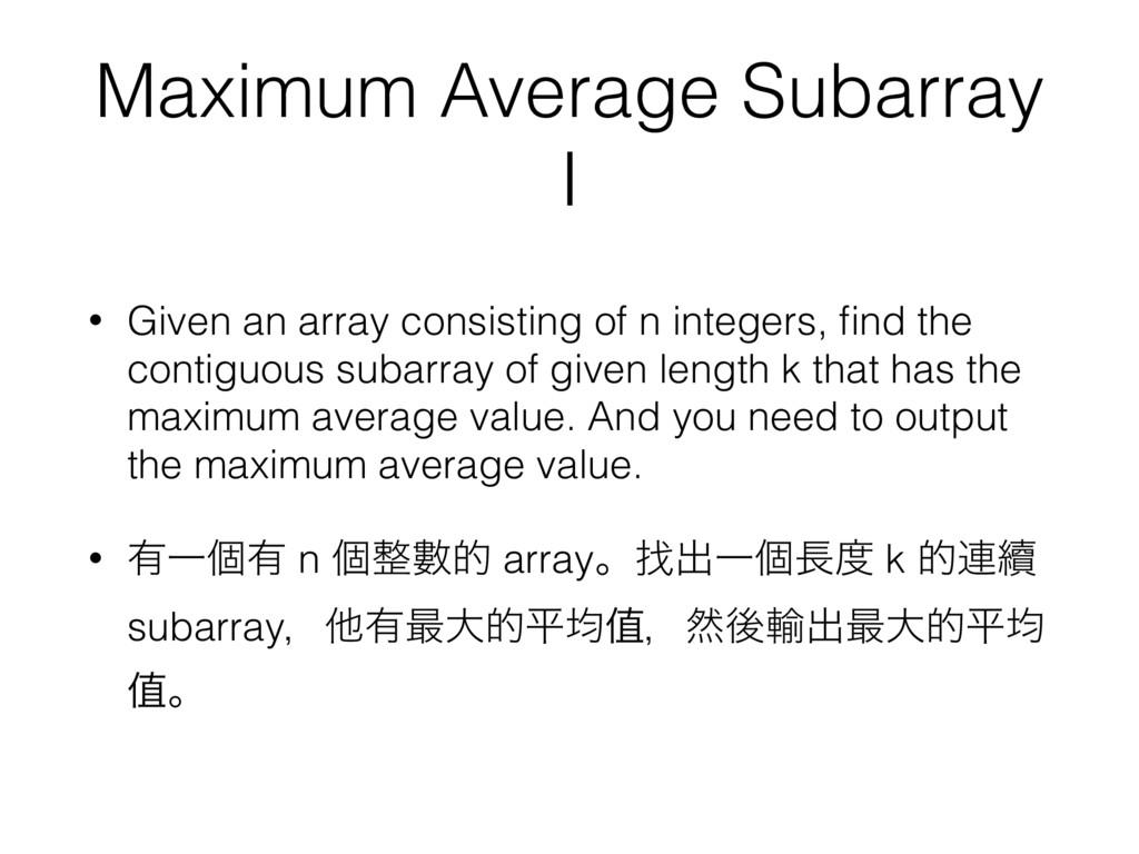 Maximum Average Subarray I • Given an array con...