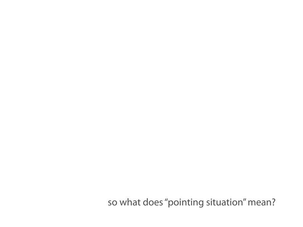 """so what does """"pointing situation"""" mean?"""
