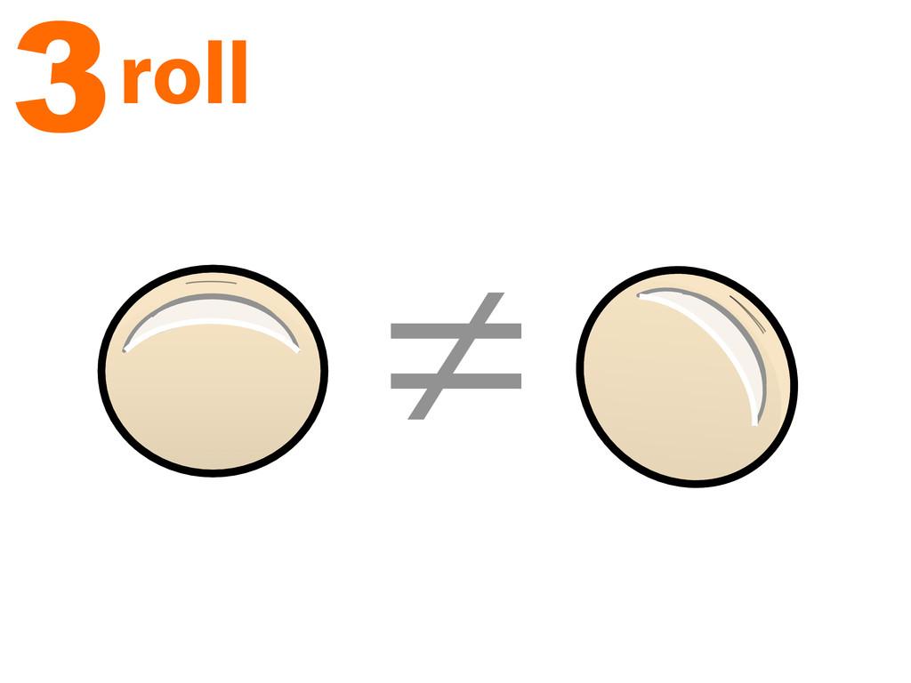 ≠ 3roll