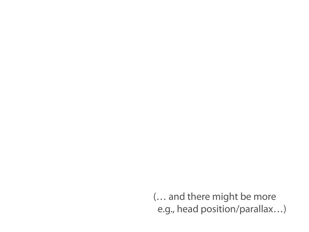 (… and there might be more e.g., head position/...