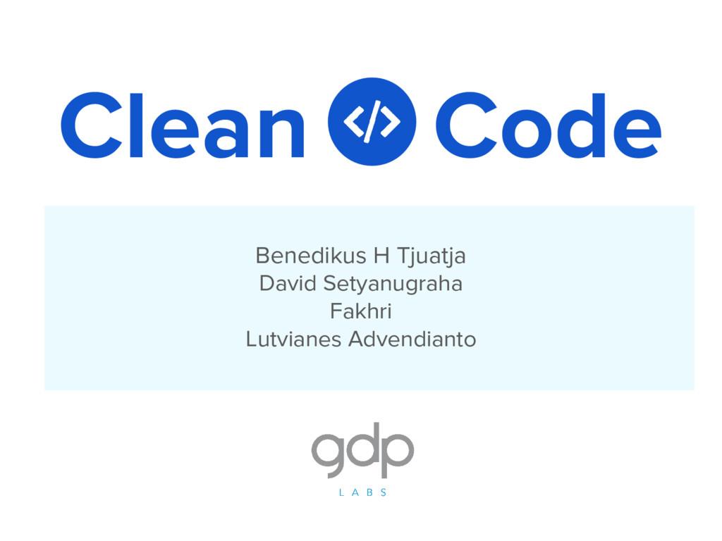 Clean Code Benedikus H Tjuatja David Setyanugra...