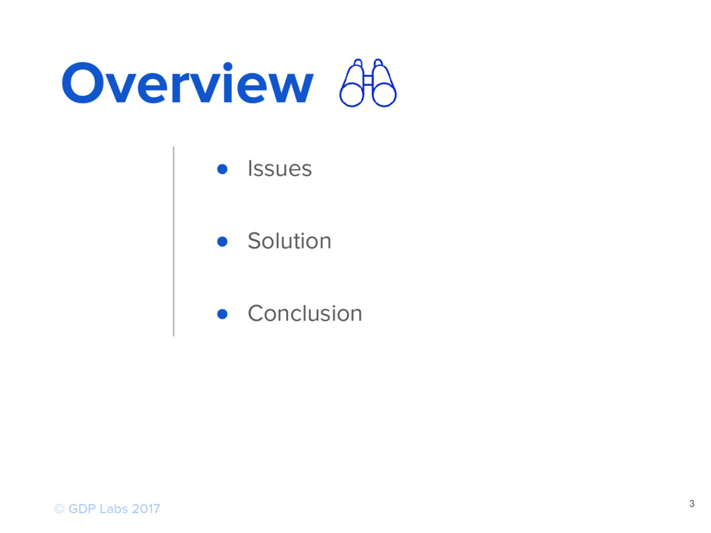 3 Overview ● Issues ● Solution ● Conclusion © G...