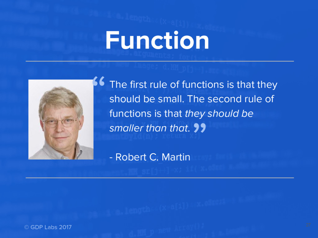 27 Function The first rule of functions is that...