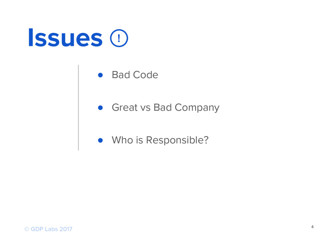 4 Issues ● Bad Code ● Great vs Bad Company ● Wh...